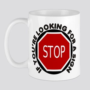 If you're looking for a sign Mug