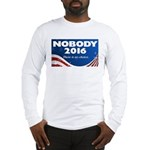Nobody for President Long Sleeve T-Shirt