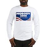 Nobody for President Long Sleeve T-Shirt