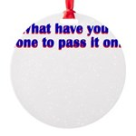 done-to-pass-it-on Round Ornament