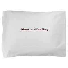 need-a-meeting Pillow Sham