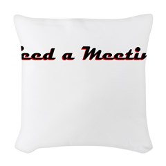 need-a-meeting Woven Throw Pillow