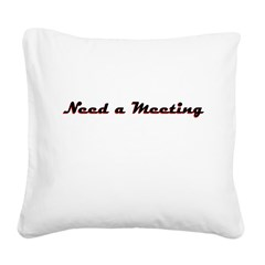 need-a-meeting Square Canvas Pillow