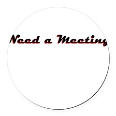 need-a-meeting Round Car Magnet