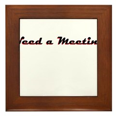 need-a-meeting Framed Tile