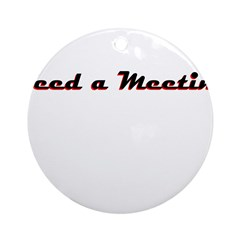 need-a-meeting Round Ornament
