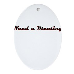 need-a-meeting Oval Ornament