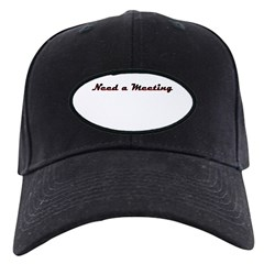 need-a-meeting Baseball Hat