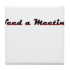 need-a-meeting Tile Coaster