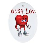 tough-love Oval Ornament