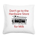 hardware-store-milk Square Canvas Pillow