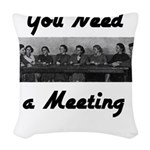 you-need-meeting Woven Throw Pillow