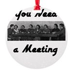 you-need-meeting Round Ornament