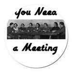 you-need-meeting Round Car Magnet