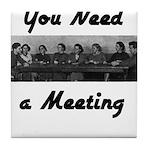 you-need-meeting Tile Coaster
