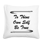 thine-own-self Square Canvas Pillow