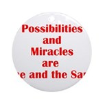 Possibilities are Miracles Round Ornament