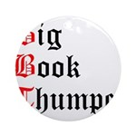 big-book-thumper-2 Round Ornament