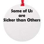 sicker-than-others-1 Round Ornament