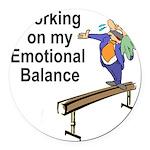 Working on My Emotional Balance Round Car Magnet