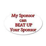 My Sponsor Can Beat Up Your Sponsor 35x21 Oval Wal
