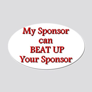 My Sponsor Can Beat Up Your Sponsor 20x12 Oval Wal