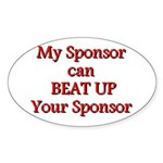 My Sponsor Can Beat Up Your Sponsor Sticker (Oval)