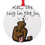 Keep the Plug in the Jug Round Ornament