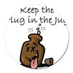 Keep the Plug in the Jug Round Car Magnet