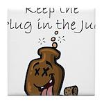 Keep the Plug in the Jug Tile Coaster