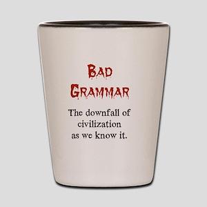 Bad Grammar Shot Glass