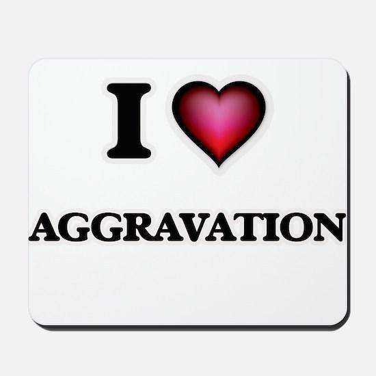 I Love Aggravation Mousepad