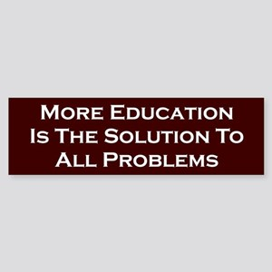 More Education Bumper Sticker