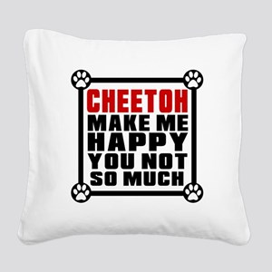 Cheetoh Cat Make Me Happy Square Canvas Pillow