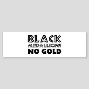 BLACK MEDALLIONS NO GOLD Bumper Sticker