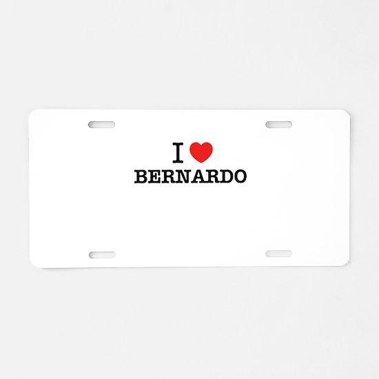 I Love BERNARDO Aluminum License Plate