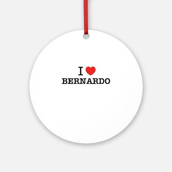 I Love BERNARDO Round Ornament