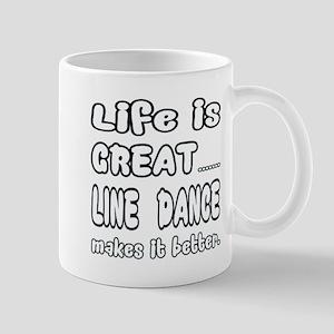 Life is great.... Line dance makes it b Mug
