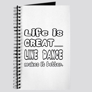 Life is great.... Line dance makes it bett Journal
