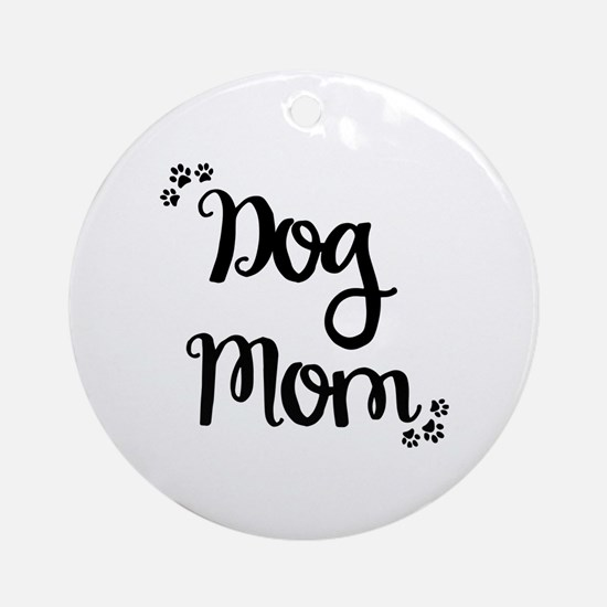 Cute Dog mom Round Ornament