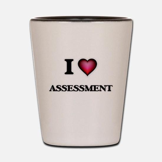I Love Assessment Shot Glass
