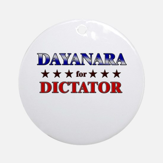 DAYANARA for dictator Ornament (Round)
