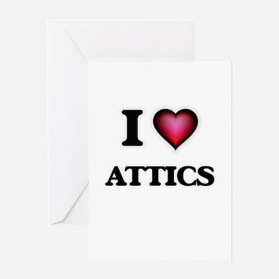 I Love Attics Greeting Cards
