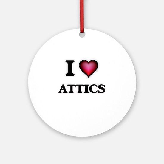 I Love Attics Round Ornament