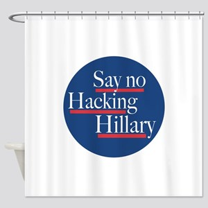 Say No To Hacking Hillary Shower Curtain