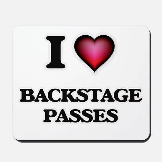 I Love Backstage Passes Mousepad