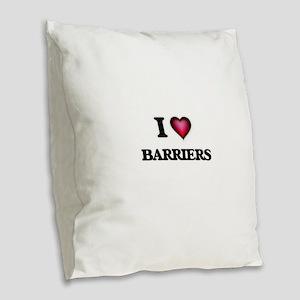 I Love Barriers Burlap Throw Pillow