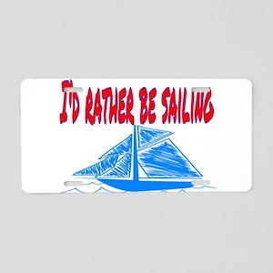 I'd Rather Be Sailing Aluminum License Plate