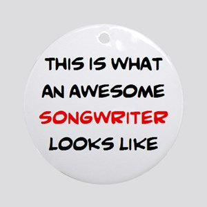 awesome songwriter Round Ornament