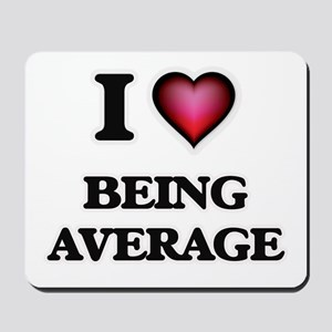I Love Being Average Mousepad